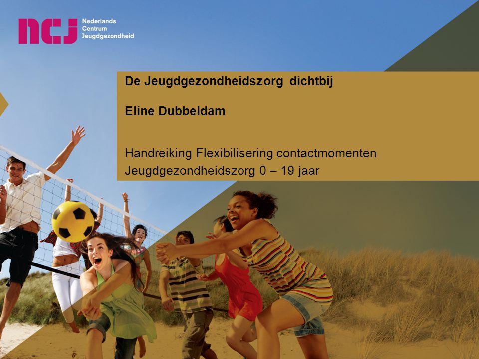De Jeugdgezondheidszorg dichtbij Eline Dubbeldam Handreiking Flexibilisering contactmomenten Jeugdgezondheidszorg 0 – 19 jaar