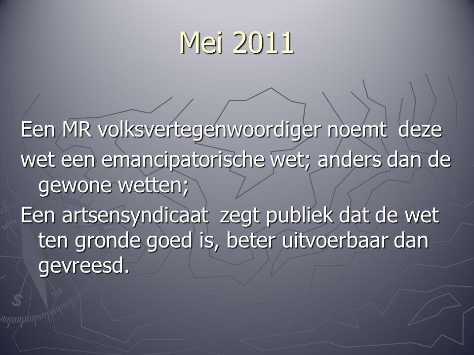 Mei 2011 Een MR volksvertegenwoordiger noemt deze wet een emancipatorische wet; anders dan de gewone wetten; Een artsensyndicaat zegt publiek dat de w