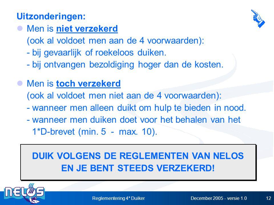 December 2005 - versie 1.0Reglementering 4* Duiker12 Uitzonderingen: Men is niet verzekerd (ook al voldoet men aan de 4 voorwaarden): - bij gevaarlijk of roekeloos duiken.
