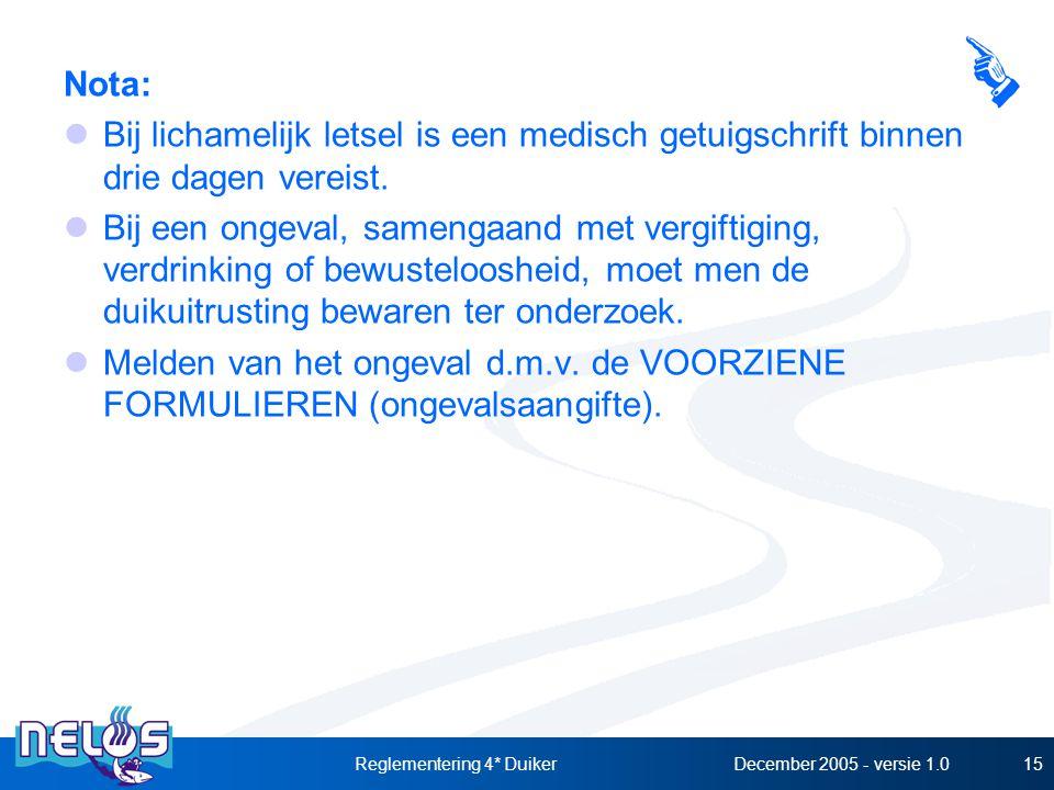 December 2005 - versie 1.0Reglementering 4* Duiker15 Nota: Bij lichamelijk letsel is een medisch getuigschrift binnen drie dagen vereist. Bij een onge