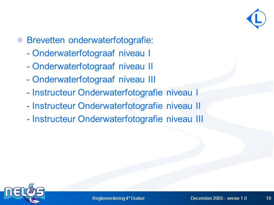 December 2005 - versie 1.0Reglementering 4* Duiker19 Brevetten onderwaterfotografie: - Onderwaterfotograaf niveau I - Onderwaterfotograaf niveau II - Onderwaterfotograaf niveau III - Instructeur Onderwaterfotografie niveau I - Instructeur Onderwaterfotografie niveau II - Instructeur Onderwaterfotografie niveau III