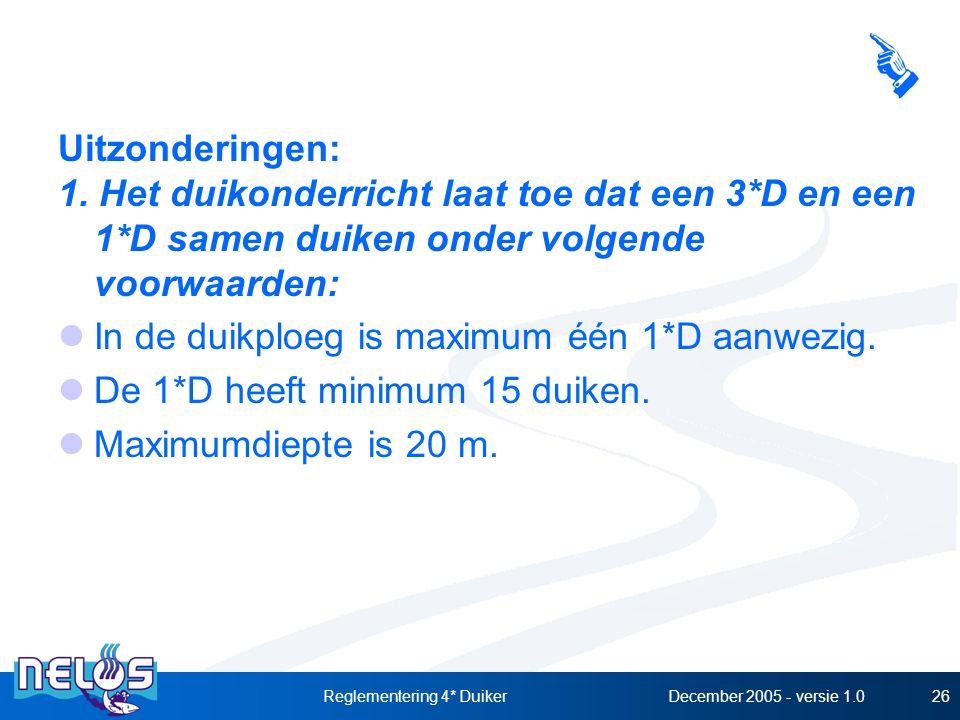 December 2005 - versie 1.0Reglementering 4* Duiker26 Uitzonderingen: 1. Het duikonderricht laat toe dat een 3*D en een 1*D samen duiken onder volgende