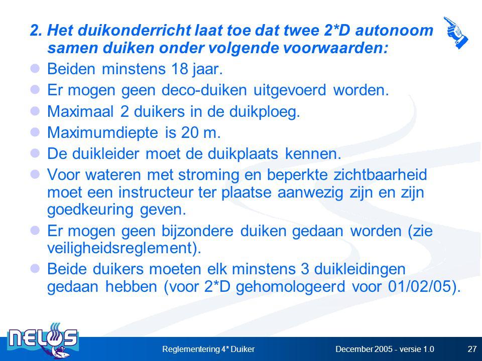 December 2005 - versie 1.0Reglementering 4* Duiker27 2. Het duikonderricht laat toe dat twee 2*D autonoom samen duiken onder volgende voorwaarden: Bei