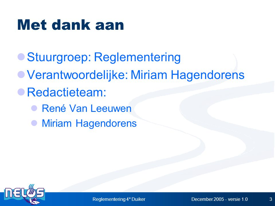 December 2005 - versie 1.0Reglementering 4* Duiker3 Met dank aan Stuurgroep: Reglementering Verantwoordelijke: Miriam Hagendorens Redactieteam: René Van Leeuwen Miriam Hagendorens