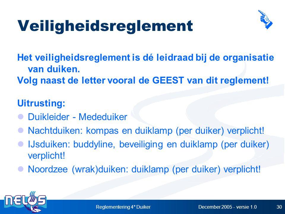 December 2005 - versie 1.0Reglementering 4* Duiker30 Veiligheidsreglement Het veiligheidsreglement is dé leidraad bij de organisatie van duiken.