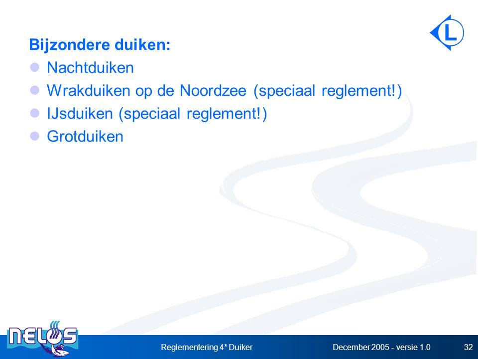 December 2005 - versie 1.0Reglementering 4* Duiker32 Bijzondere duiken: Nachtduiken Wrakduiken op de Noordzee (speciaal reglement!) IJsduiken (speciaa