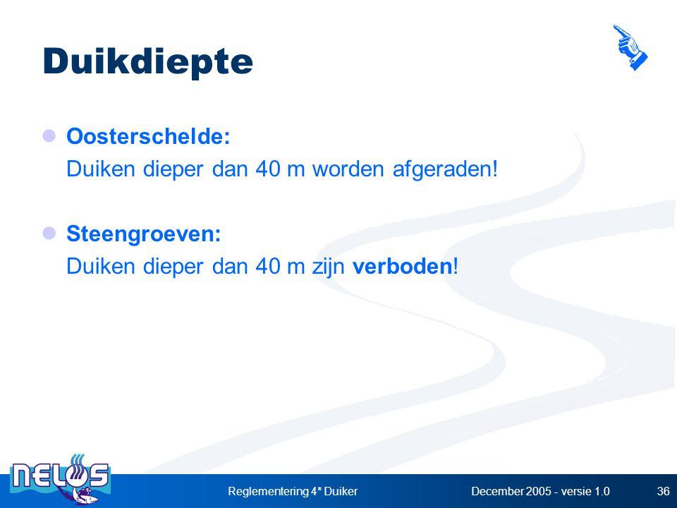 December 2005 - versie 1.0Reglementering 4* Duiker36 Duikdiepte Oosterschelde: Duiken dieper dan 40 m worden afgeraden! Steengroeven: Duiken dieper da