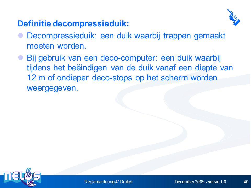December 2005 - versie 1.0Reglementering 4* Duiker40 Definitie decompressieduik: Decompressieduik: een duik waarbij trappen gemaakt moeten worden. Bij