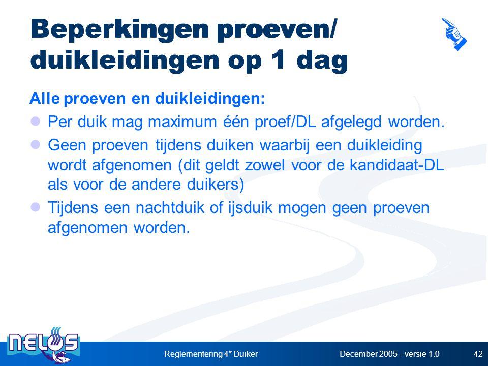 December 2005 - versie 1.0Reglementering 4* Duiker42 Beperkingen proeven/ duikleidingen op 1 dag Alle proeven en duikleidingen: Per duik mag maximum é