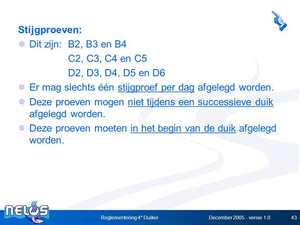 December 2005 - versie 1.0Reglementering 4* Duiker43 Stijgproeven: Dit zijn:B2, B3 en B4 C2, C3, C4 en C5 D2, D3, D4, D5 en D6 Er mag slechts één stijgproef per dag afgelegd worden.