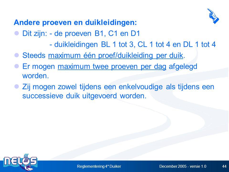 December 2005 - versie 1.0Reglementering 4* Duiker44 Andere proeven en duikleidingen: Dit zijn:-de proeven B1, C1 en D1 -duikleidingen BL 1 tot 3, CL 1 tot 4 en DL 1 tot 4 Steeds maximum één proef/duikleiding per duik.