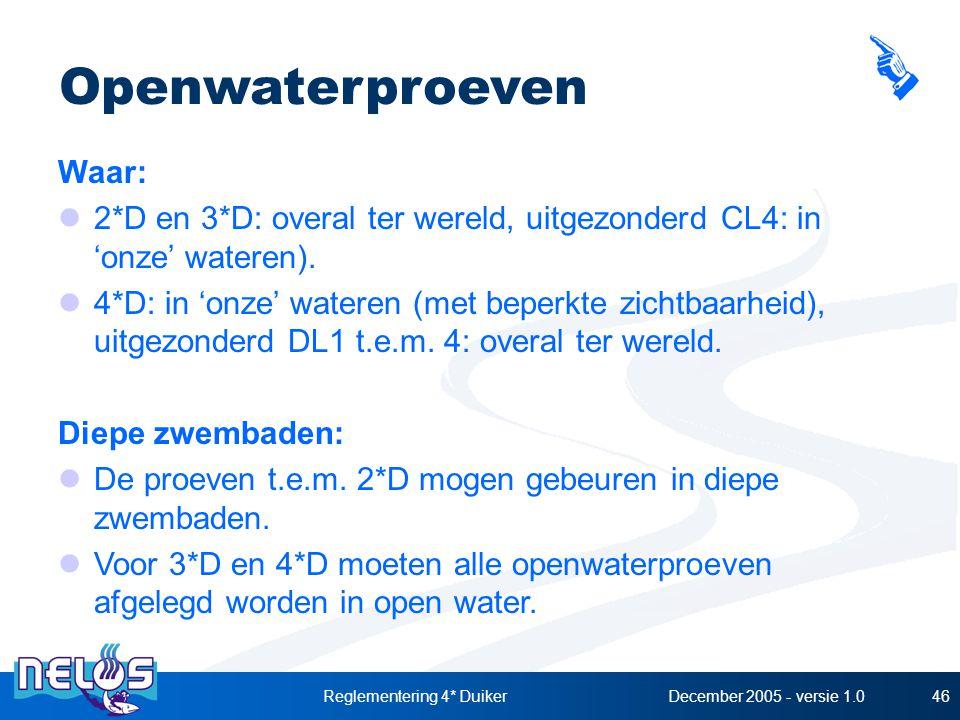 December 2005 - versie 1.0Reglementering 4* Duiker46 Openwaterproeven Waar: 2*D en 3*D: overal ter wereld, uitgezonderd CL4: in 'onze' wateren). 4*D: