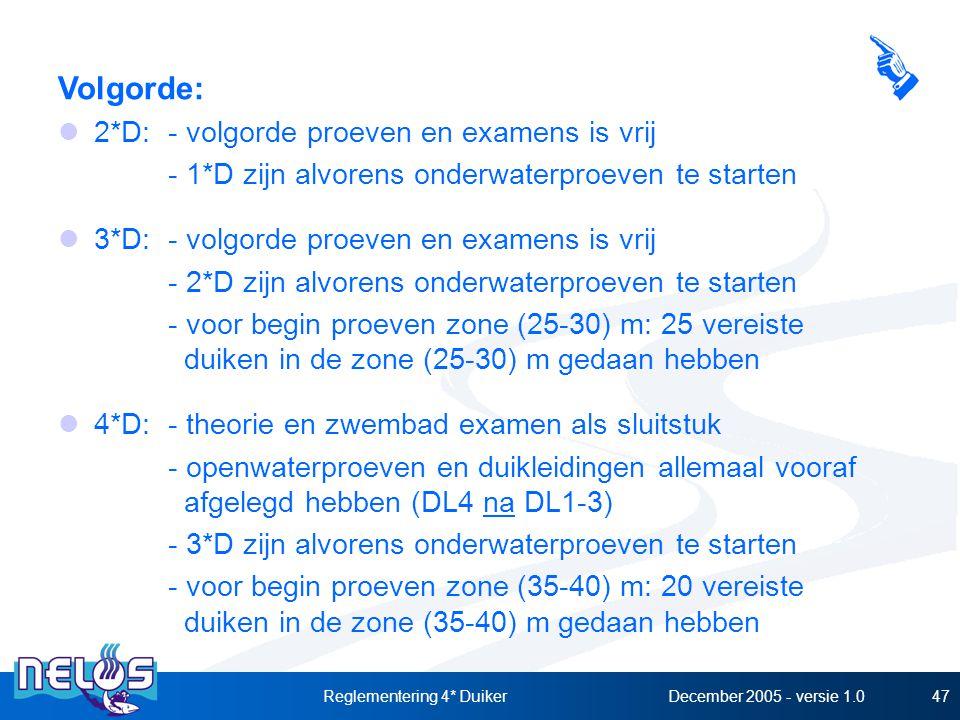 December 2005 - versie 1.0Reglementering 4* Duiker47 Volgorde: 2*D:- volgorde proeven en examens is vrij - 1*D zijn alvorens onderwaterproeven te star