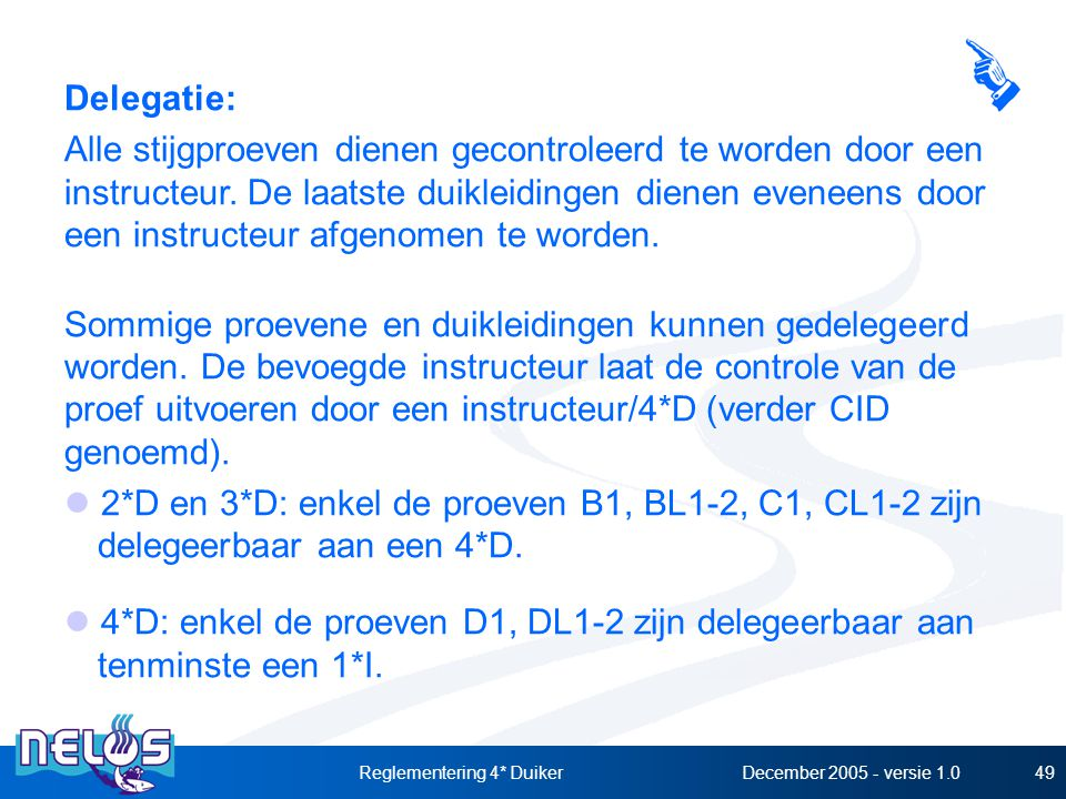 December 2005 - versie 1.0Reglementering 4* Duiker49 Delegatie: Alle stijgproeven dienen gecontroleerd te worden door een instructeur. De laatste duik
