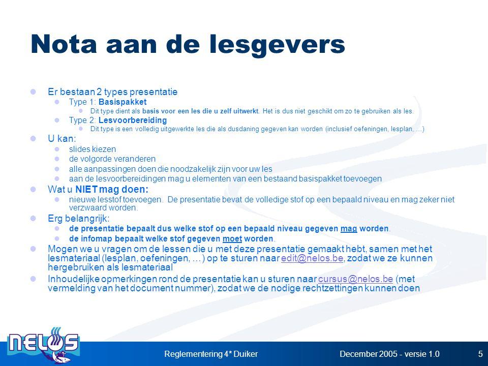 December 2005 - versie 1.0Reglementering 4* Duiker5 Nota aan de lesgevers Er bestaan 2 types presentatie Type 1: Basispakket Dit type dient als basis voor een les die u zelf uitwerkt.