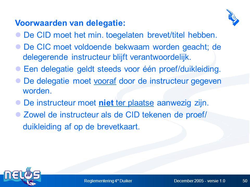December 2005 - versie 1.0Reglementering 4* Duiker50 Voorwaarden van delegatie: De CID moet het min. toegelaten brevet/titel hebben. De CIC moet voldo