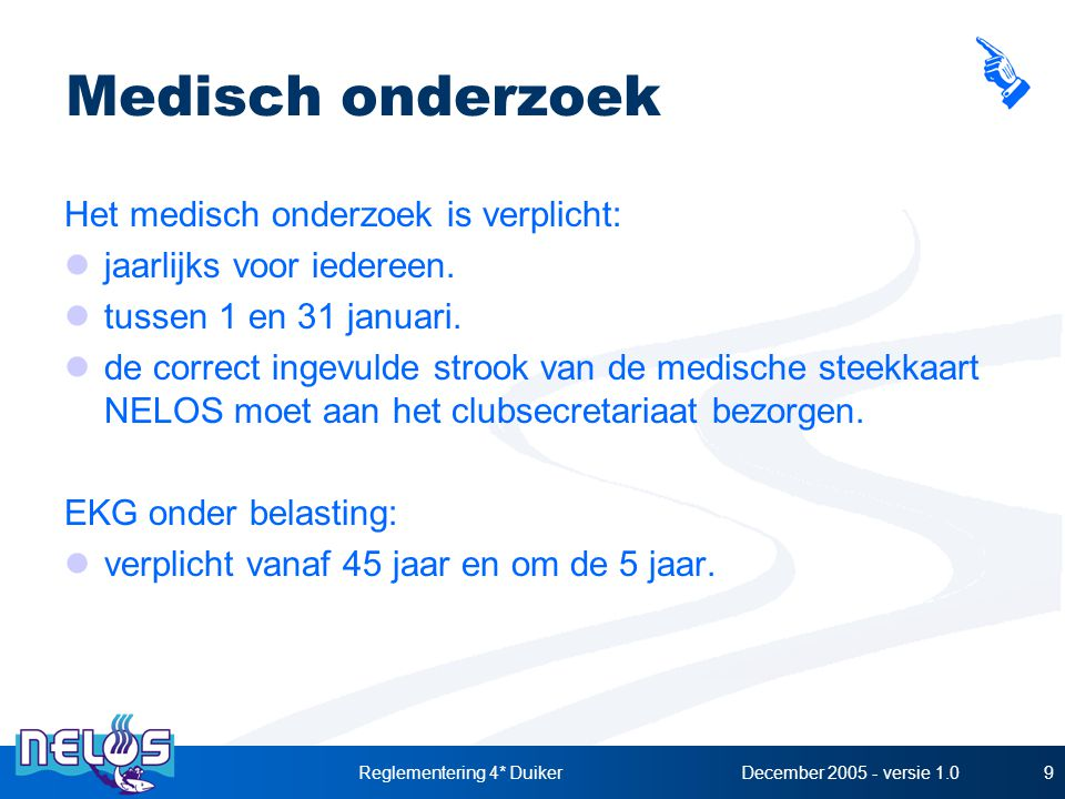 December 2005 - versie 1.0Reglementering 4* Duiker9 Medisch onderzoek Het medisch onderzoek is verplicht: jaarlijks voor iedereen.