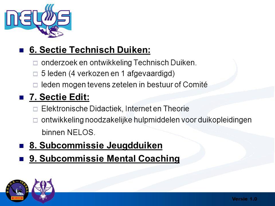 Versie 1.0 6. Sectie Technisch Duiken:  onderzoek en ontwikkeling Technisch Duiken.  5 leden (4 verkozen en 1 afgevaardigd)  leden mogen tevens zet