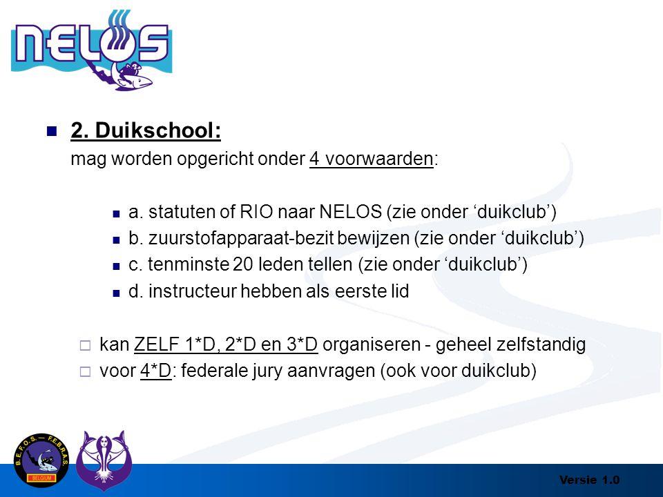 Versie 1.0 2. Duikschool: mag worden opgericht onder 4 voorwaarden: a. statuten of RIO naar NELOS (zie onder 'duikclub') b. zuurstofapparaat-bezit bew