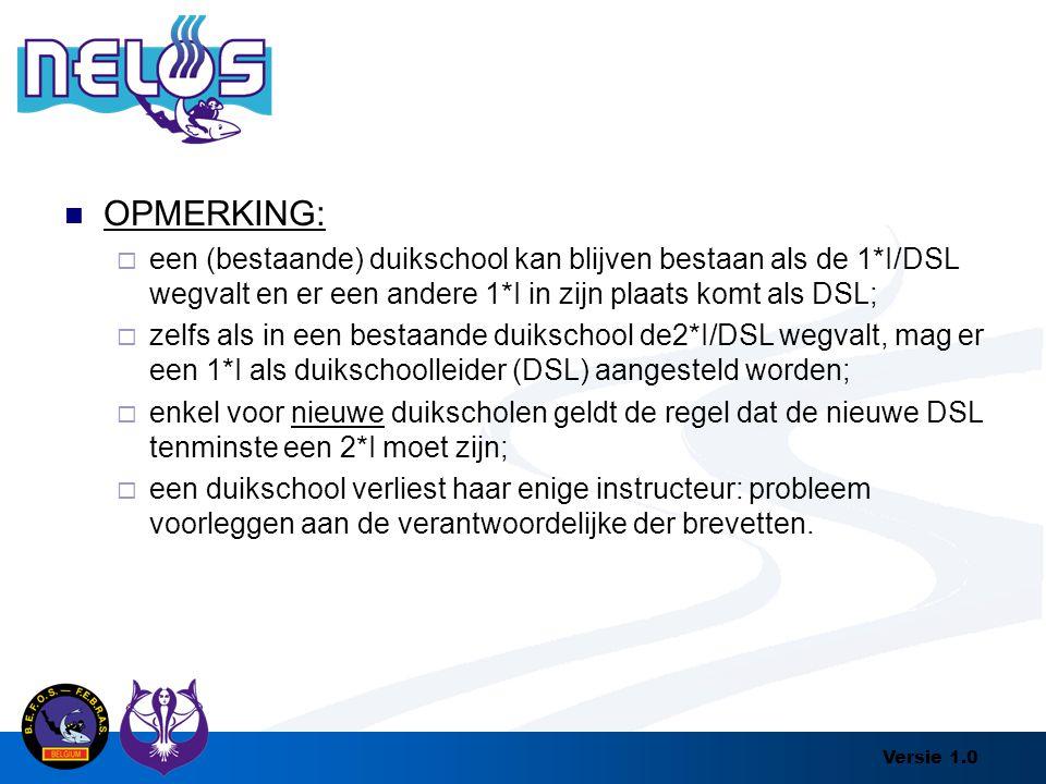 Versie 1.0 OPMERKING:  een (bestaande) duikschool kan blijven bestaan als de 1*I/DSL wegvalt en er een andere 1*I in zijn plaats komt als DSL;  zelf