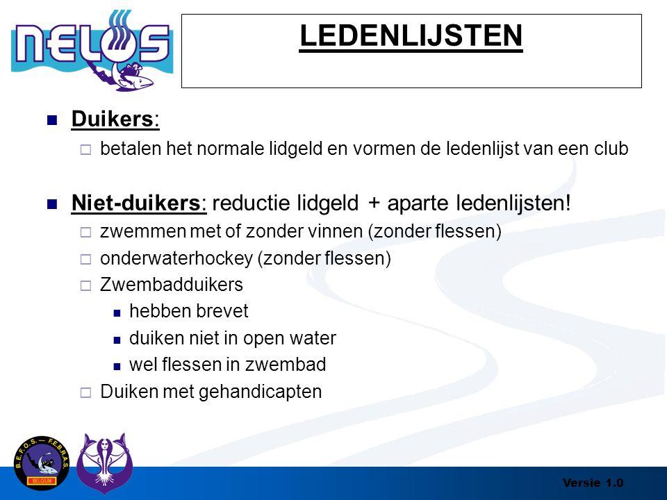 Versie 1.0 LEDENLIJSTEN Duikers:  betalen het normale lidgeld en vormen de ledenlijst van een club Niet-duikers: reductie lidgeld + aparte ledenlijst