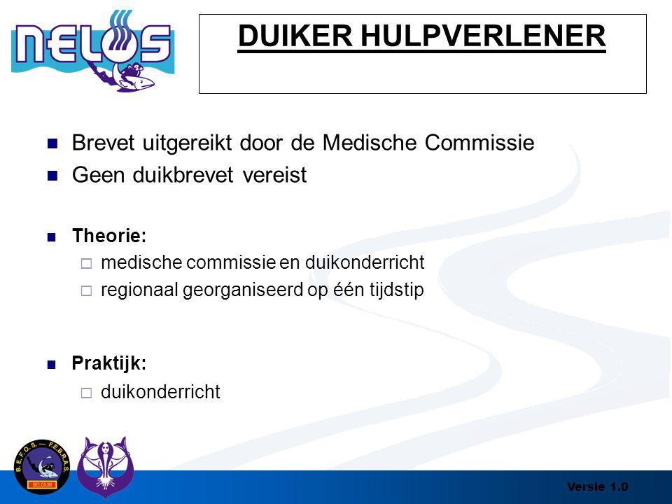 Versie 1.0 DUIKER HULPVERLENER Brevet uitgereikt door de Medische Commissie Geen duikbrevet vereist Theorie:  medische commissie en duikonderricht 