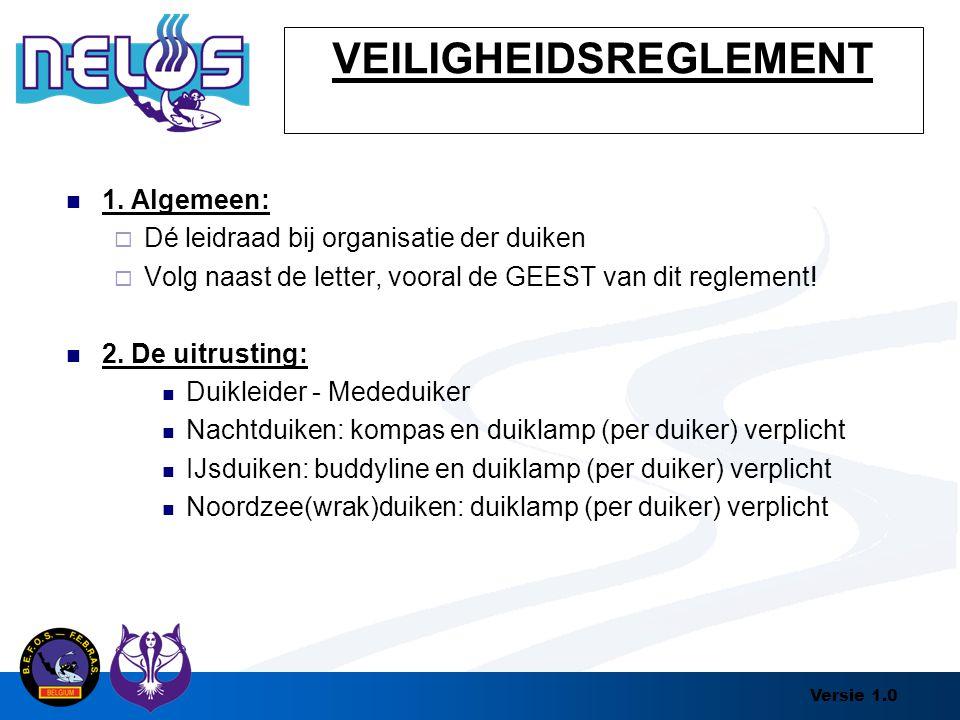 Versie 1.0 VEILIGHEIDSREGLEMENT 1. Algemeen:  Dé leidraad bij organisatie der duiken  Volg naast de letter, vooral de GEEST van dit reglement! 2. De
