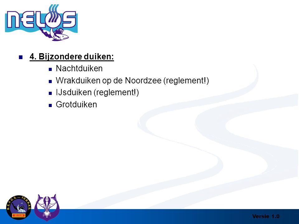 Versie 1.0 4. Bijzondere duiken: Nachtduiken Wrakduiken op de Noordzee (reglement!) IJsduiken (reglement!) Grotduiken