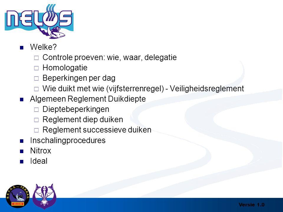 Versie 1.0 Welke?  Controle proeven: wie, waar, delegatie  Homologatie  Beperkingen per dag  Wie duikt met wie (vijfsterrenregel) - Veiligheidsreg