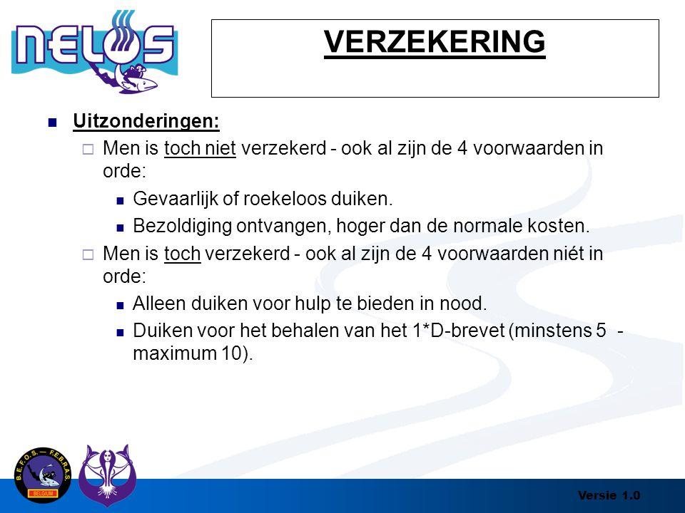Versie 1.0 VERZEKERING Uitzonderingen:  Men is toch niet verzekerd - ook al zijn de 4 voorwaarden in orde: Gevaarlijk of roekeloos duiken. Bezoldigin