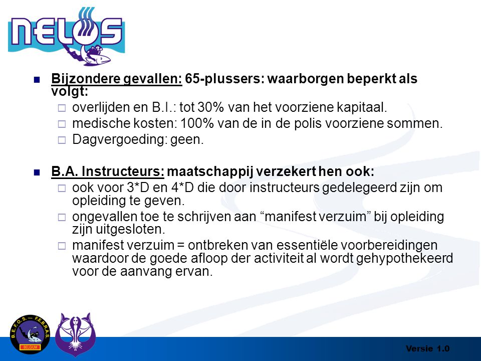 Versie 1.0 Bijzondere gevallen: 65-plussers: waarborgen beperkt als volgt:  overlijden en B.I.: tot 30% van het voorziene kapitaal.  medische kosten