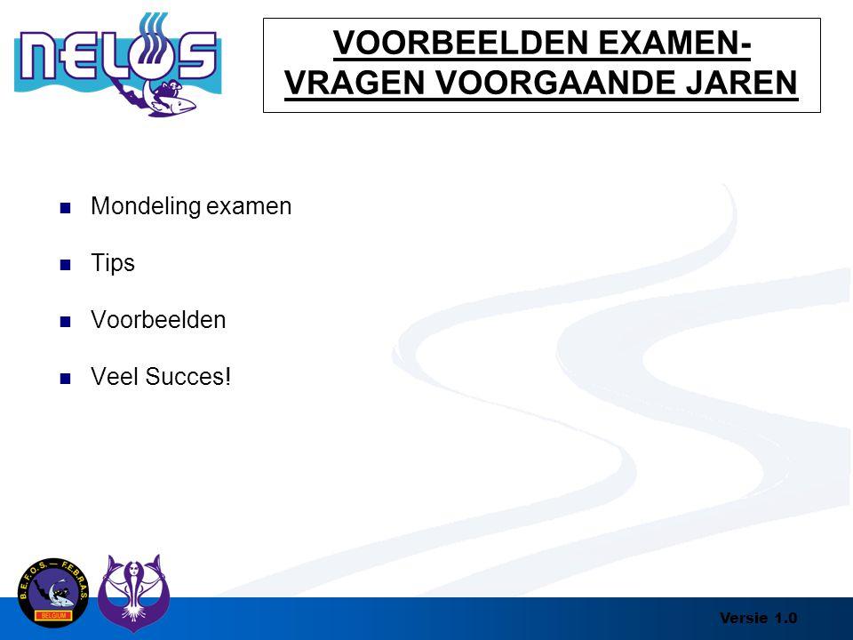 Versie 1.0 VOORBEELDEN EXAMEN- VRAGEN VOORGAANDE JAREN Mondeling examen Tips Voorbeelden Veel Succes!