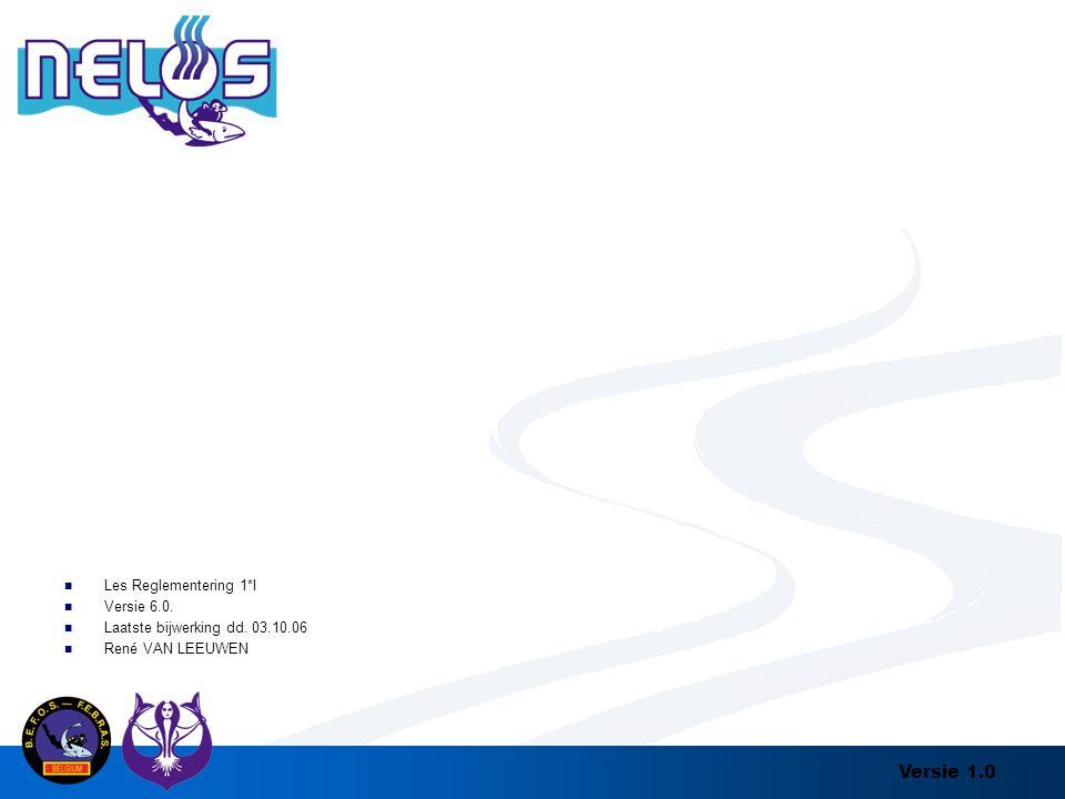 Versie 1.0 Les Reglementering 1*I Versie 6.0. Laatste bijwerking dd. 03.10.06 René VAN LEEUWEN