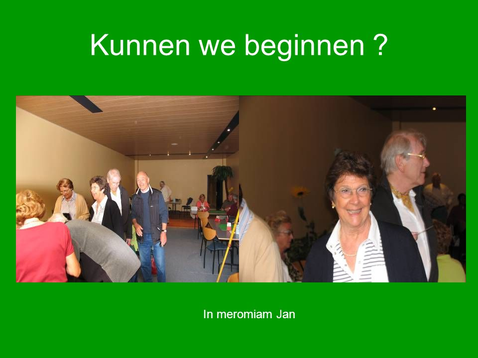 Kunnen we beginnen ? In meromiam Jan