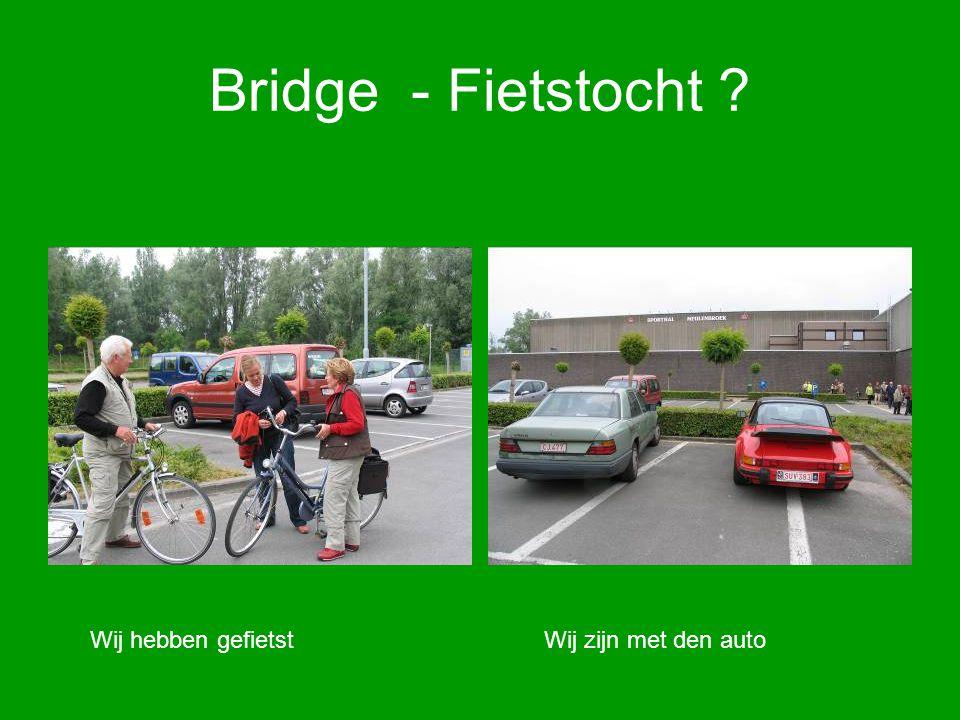Bridge - Fietstocht ? Wij hebben gefietstWij zijn met den auto