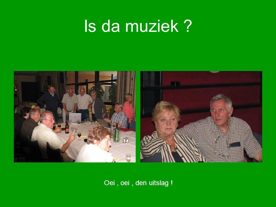 Is da muziek ? Oei, oei, den uitslag !