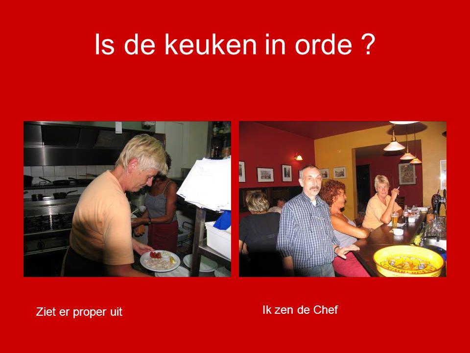 Is de keuken in orde ? Ziet er proper uit Ik zen de Chef
