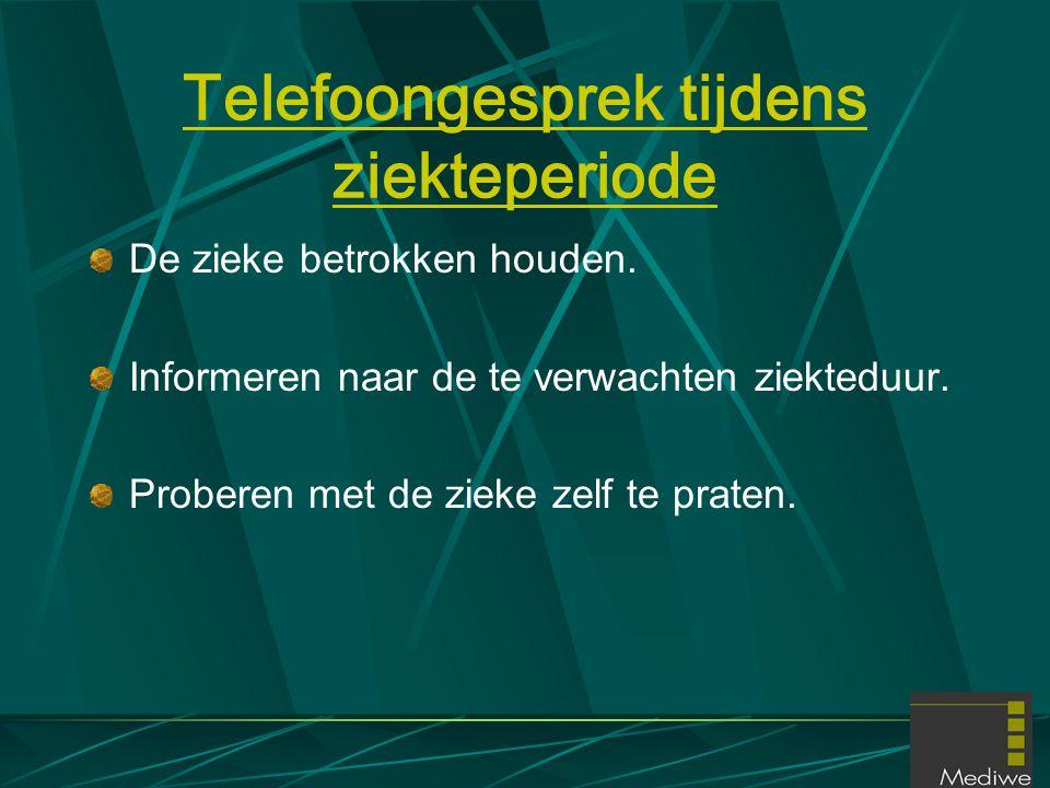 Telefoongesprek tijdens ziekteperiode De zieke betrokken houden. Informeren naar de te verwachten ziekteduur. Proberen met de zieke zelf te praten.