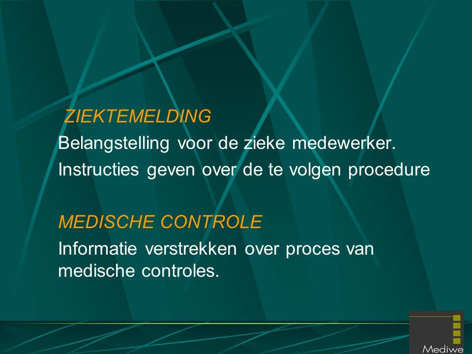 ZIEKTEMELDING Belangstelling voor de zieke medewerker. Instructies geven over de te volgen procedure MEDISCHE CONTROLE Informatie verstrekken over pro