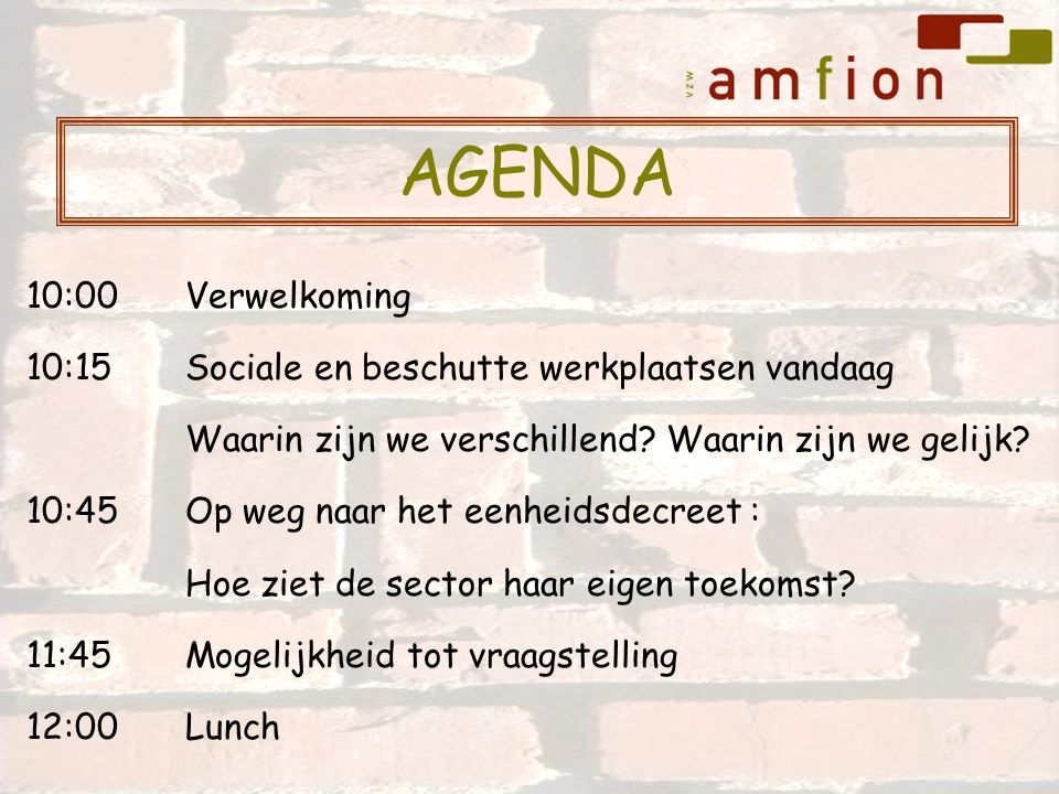 10:00Verwelkoming 10:15Sociale en beschutte werkplaatsen vandaag Waarin zijn we verschillend? Waarin zijn we gelijk? 10:45Op weg naar het eenheidsdecr