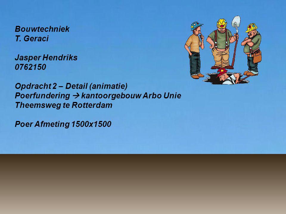 Bouwtechniek T. Geraci Jasper Hendriks 0762150 Opdracht 2 – Detail (animatie) Poerfundering  kantoorgebouw Arbo Unie Theemsweg te Rotterdam Poer Afme
