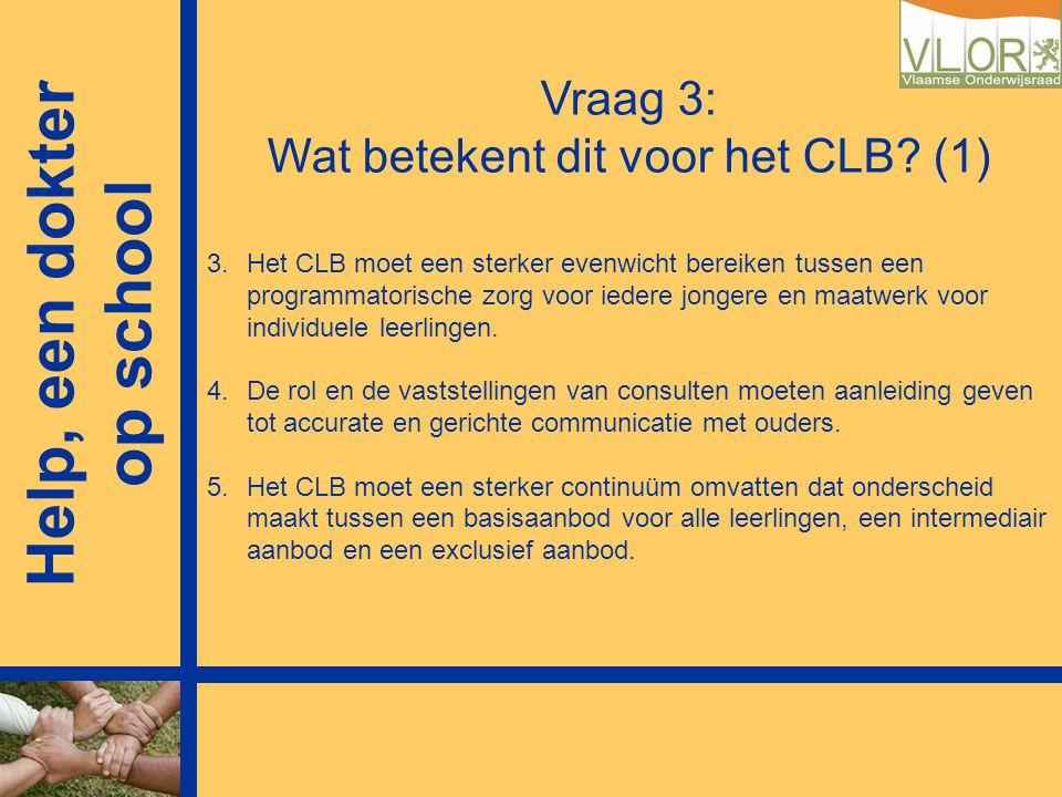 Vraag 3: Wat betekent dit voor het CLB? (1) 3.Het CLB moet een sterker evenwicht bereiken tussen een programmatorische zorg voor iedere jongere en maa