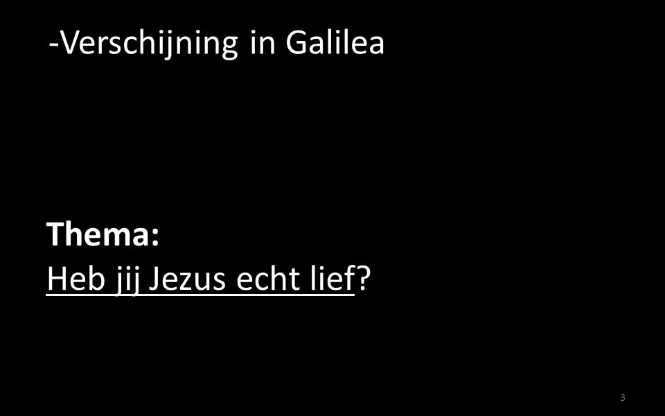 3 Thema: Heb jij Jezus echt lief?