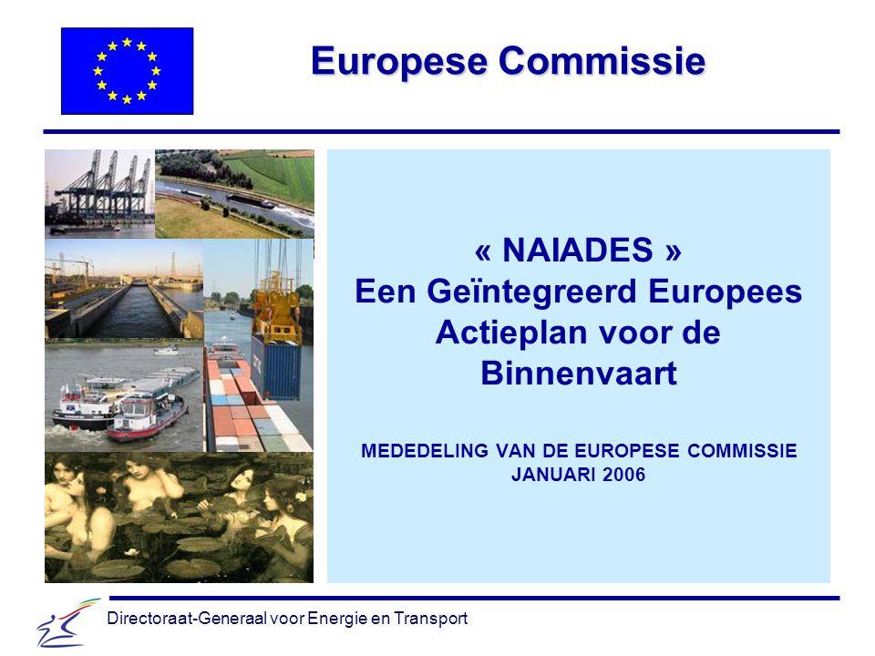 Directoraat-Generaal voor Energie en Transport Europese Commissie « NAIADES » Een Geïntegreerd Europees Actieplan voor de Binnenvaart MEDEDELING VAN DE EUROPESE COMMISSIE JANUARI 2006