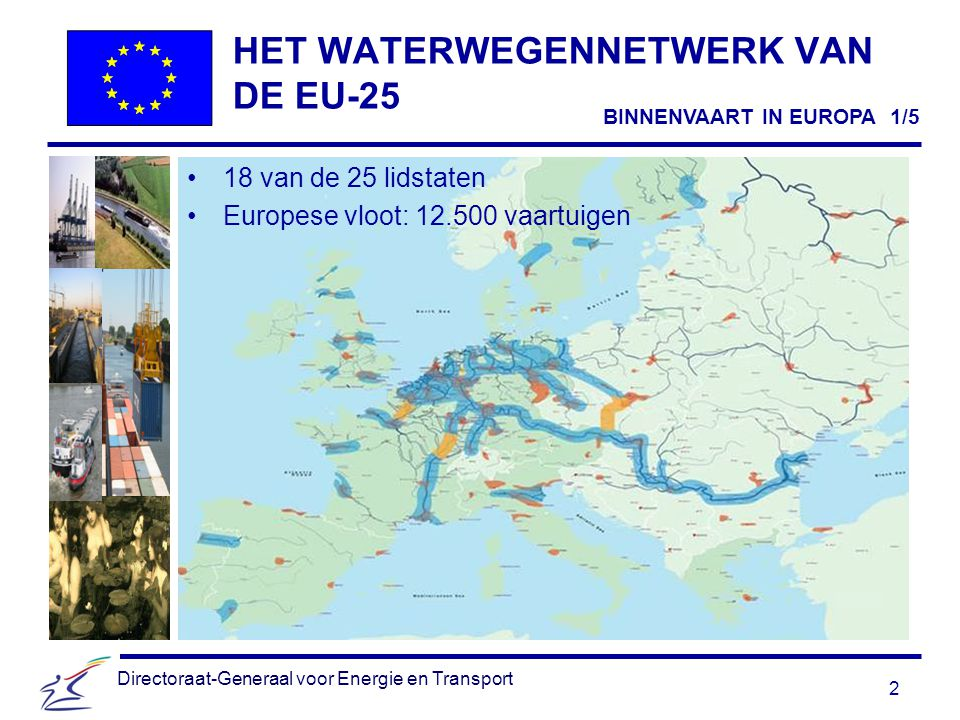 2 Directoraat-Generaal voor Energie en Transport HET WATERWEGENNETWERK VAN DE EU-25 18 van de 25 lidstaten Europese vloot: 12.500 vaartuigen BINNENVAART IN EUROPA 1/5