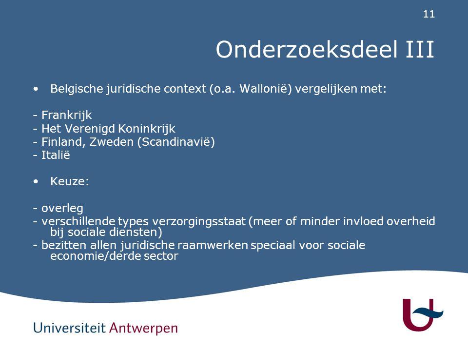 11 Onderzoeksdeel III Belgische juridische context (o.a. Wallonië) vergelijken met: - Frankrijk - Het Verenigd Koninkrijk - Finland, Zweden (Scandinav