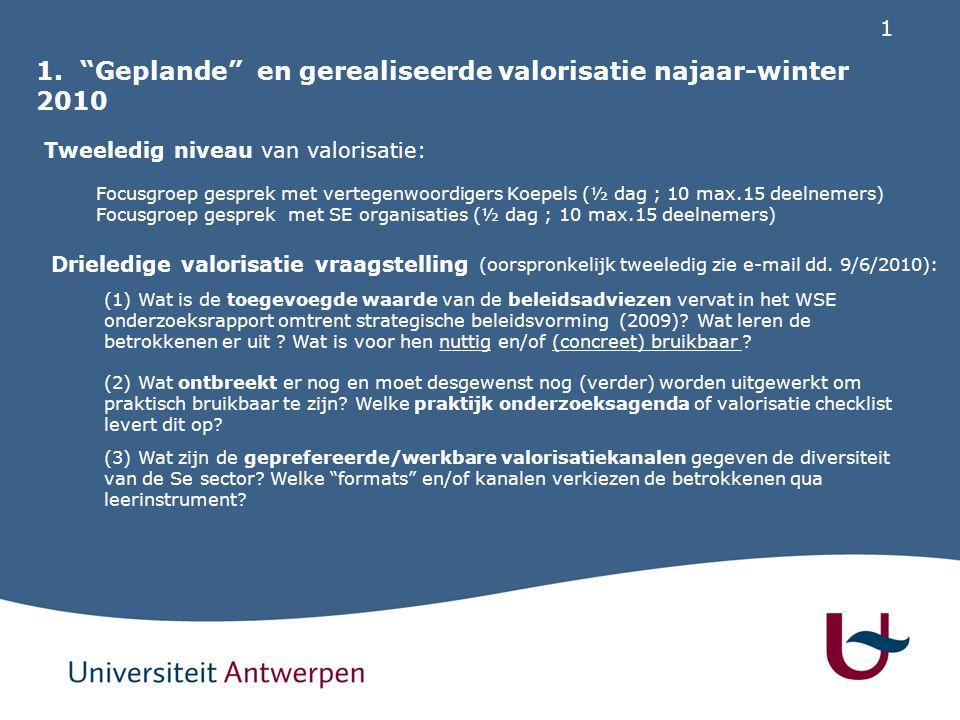 "1 1. ""Geplande"" en gerealiseerde valorisatie najaar-winter 2010 Tweeledig niveau van valorisatie: Focusgroep gesprek met vertegenwoordigers Koepels (½"