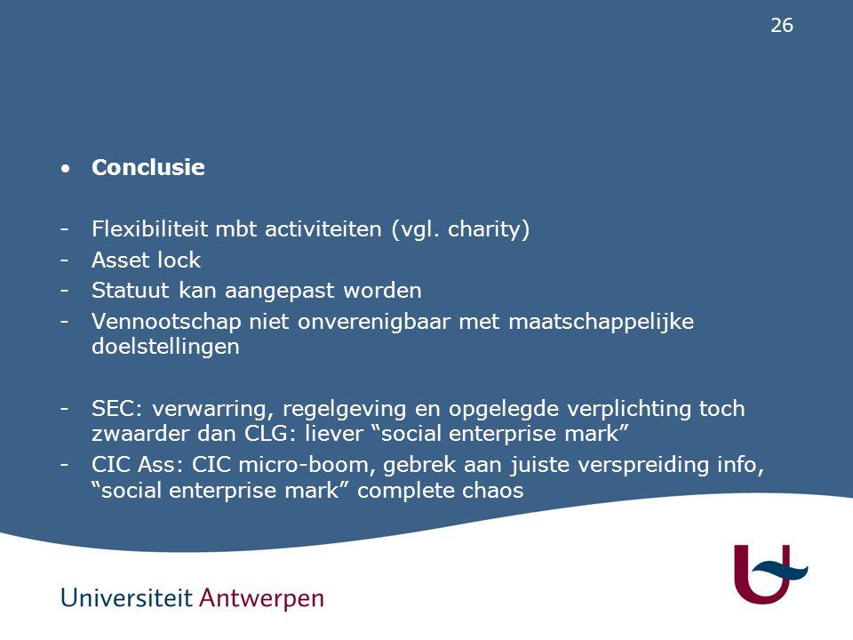 26 Conclusie -Flexibiliteit mbt activiteiten (vgl. charity) -Asset lock -Statuut kan aangepast worden -Vennootschap niet onverenigbaar met maatschappe