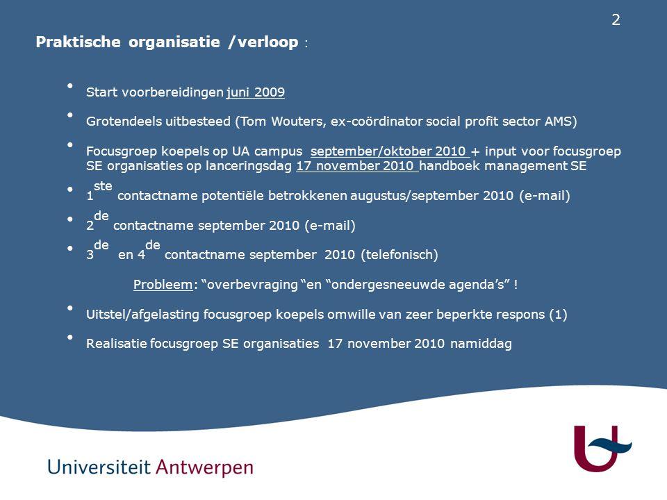 3 Uitwerking/ synthese bevindingen kerstvakantie 2010-2011 Noodscenario voor bijkomende/extra focusgroep SE organisaties (nodig voor draagvlak + wetenschappelijke verantwoording) … januari/februari 2011 ?.