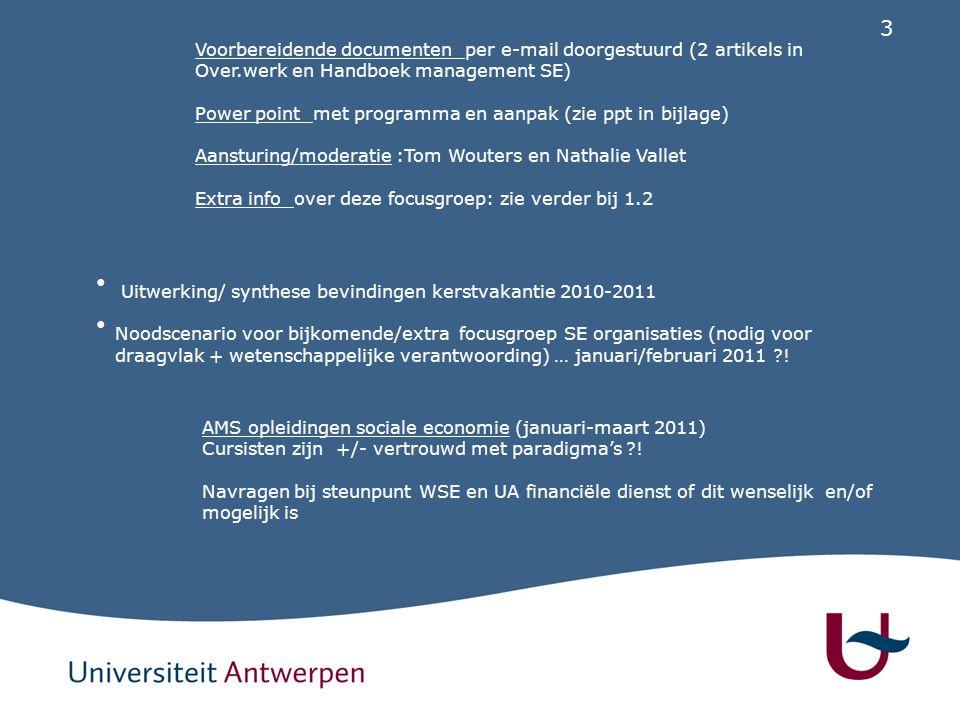 3 Uitwerking/ synthese bevindingen kerstvakantie 2010-2011 Noodscenario voor bijkomende/extra focusgroep SE organisaties (nodig voor draagvlak + wetenschappelijke verantwoording) … januari/februari 2011 .